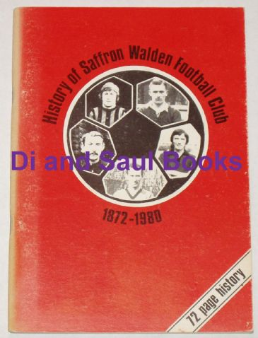 History of Saffron Walden Football Club 1872-1980, by Paul Daw